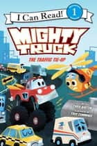 Mighty Truck: The Traffic Tie-Up eBook by Troy Cummings, Chris Barton