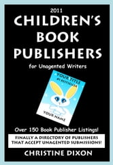 2011 Children's Book Publishers for Unagented Writers ebook by Christine Dixon