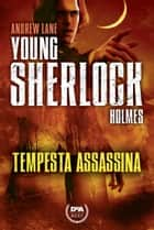 Tempesta assassina. Young Sherlock Holmes ebook by Andrew Lane