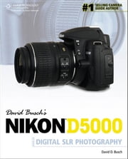 David Busch's Nikon D5000 Guide to Digital SLR Photography ebook by David D. Busch