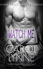 Watch Me ebook by Carol Lynne