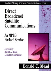 Direct Broadcast Satellite Communications: An MPEG Enabled Service ebook by Mead, Donald C.