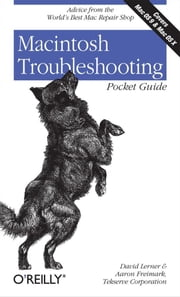 Macintosh Troubleshooting Pocket Guide for Mac OS - Advice from the World's Best Mac Repair Shop ebook by David Lerner,Aaron Freimark,Tekserve Corporation