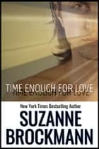 Time Enough for Love - Reissue originally published 1997 ebook by Suzanne Brockmann