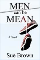 Men Can Be Mean ebook by Sue Brown