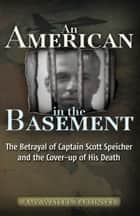 An American in the Basement - The Betrayal of Captain Scott Speicher and the Cover-up of His Death ebook by Amy Waters Yarsinske