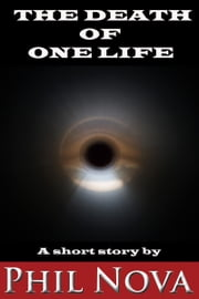 The Death Of One Life ebook by Phil Nova
