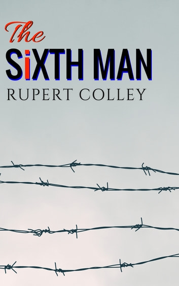 The Sixth Man ebook by Rupert Colley