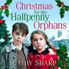 Christmas for the Halfpenny Orphans (Halfpenny Orphans, Book 3) audiobook by Cathy Sharp