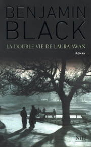 La Double vie de Laura Swan ebook by Benjamin BLACK, Michèle ALBARET-MAATSCH