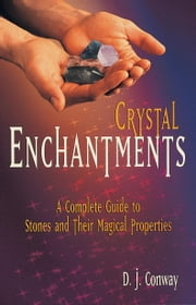 Crystal Enchantments - A Complete Guide to Stones and Their Magical Properties ebook by D.J. Conway,Brian Ed. Conway