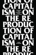 On the Reproduction of Capitalism - Ideology and Ideological State Apparatuses ebook by Louis Althusser