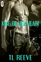 King of Her Heart ebook by TL Reeve