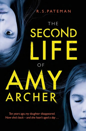 The Second Life of Amy Archer - a dark psychological thriller with an unforgettable twist ebook by R.S. Pateman