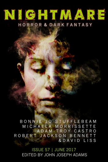 Nightmare Magazine, Issue 57 (June 2017) ebook by John Joseph Adams,Bonnie Jo Stufflebeam,Micaela Morrissette,Adam-Troy Castro,Robert Jackson Bennett,David Liss,Lee Thomas