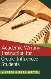 Academic Writing Instructions for Creole-Influenced Students ebook by Vivette Milson-Whyte