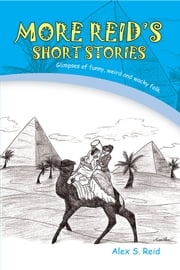 More Reid's Short Stories - Glimpses of funny, weird and wacky folk. ebook by Alex S. Reid