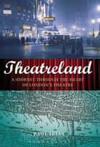 Theatreland - A Journey Through the Heart of London's Theatre ebook by Mr Paul Ibell