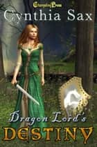 Dragon Lord's Destiny (Dragon Lords) ebook by Cynthia Sax