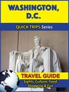 Washington D.C. Travel Guide (Quick Trips Series) - Sights, Culture, Food, Shopping & Fun ebook by Jody Swift