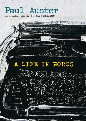 A Life in Words - Conversations with I. B. Siegumfeldt eBook by Paul Auster,I. B. Siegumfeldt