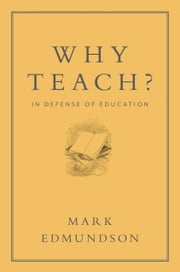 Why Teach? - In Defense of a Real Education ebook by Mark Edmundson