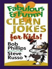 Fabulous and Funny Clean Jokes for Kids ebook by Bob Phillips,Steve Russo