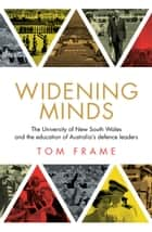 Widening Minds - The University of New South Wales and the education of Australia's defence leaders ebook by Tom Frame