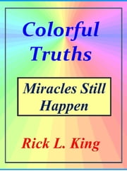 Colorful Truths-Miracles Still Happen ebook by Rick King
