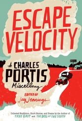 Escape Velocity - A Charles Portis Miscellany ebook by Charles Portis