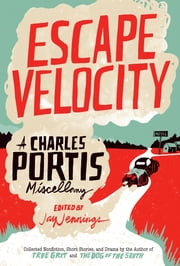 Escape Velocity - A Charles Portis Miscellany ebook by Charles Portis,Jay Jennings