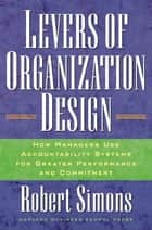 Levers Of Organization Design - How Managers Use Accountability Systems For Greater Performance And Commitment ebook by Robert Simons