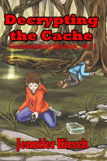 Decrypting the Cache, The Geocaching Mysteries, Vol.1 ebook by Jennifer Kirsch