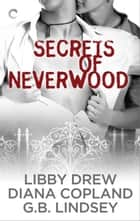 Secrets of Neverwood - One Door Closes\The Growing Season\The Lost Year ebook by G.B. Lindsey, Diana Copland, Libby Drew