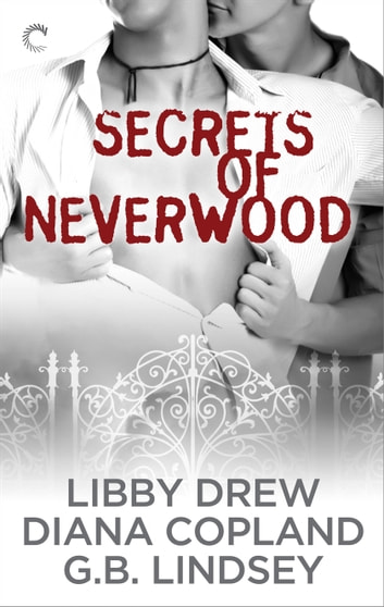 Secrets of Neverwood - An Anthology ebook by G.B. Lindsey,Diana Copland,Libby Drew