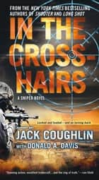 In the Crosshairs - A Sniper Novel ebook by Sgt. Jack Coughlin
