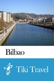 Bilbao (Spain) Travel Guide - Tiki Travel ebook by Tiki Travel