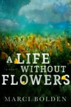 A Life Without Flowers ebook by Marci Bolden