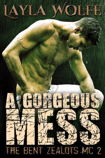 A Gorgeous Mess - The Bent Zealots MC, #2 ebook by Layla Wolfe