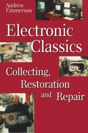 Electronic Classics: Collecting, Restoring and Repair ebook by Emmerson, Andrew