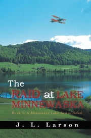 The Raid at Lake Minnewaska - Book I: A Minnesota Lake Series Novel ebook by J. L. Larson