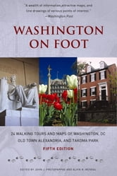 Washington on Foot, Fifth Edition - 24 Walking Tours and Maps of Washington, DC, Old Town Alexandria, and Takoma Park ebook by