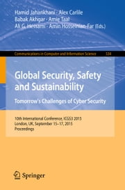 Global Security, Safety and Sustainability: Tomorrow's Challenges of Cyber Security - 10th International Conference, ICGS3 2015, London, UK, September 15-17, 2015. Proceedings ebook by Hamid Jahankhani,Alex Carlile,Babak Akhgar,Amie Taal,Ali G. Hessami,Amin Hosseinian-Far