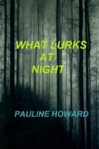 What Lurks at Night ebook by Pauline Howard