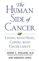The Human Side of Cancer - Living with Hope, Coping with Uncertainty ebook by Jimmie Holland,Sheldon Lewis