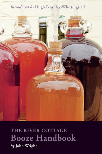 The River Cottage Booze Handbook Ebook By John Wright