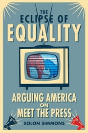 The Eclipse of Equality - Arguing America on Meet the Press ebook by Solon Simmons