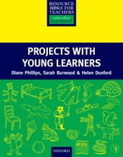 Projects with Young Learners - Primary Resource Books for Teachers ebook by Diane Phillips,Sarah Burwood,Helen Dunford