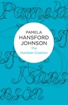 The Humbler Creation ebook by Pamela Hansford Johnson