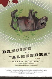 "Dancing to ""Almendra"" - A Novel ebook by Mayra Montero,Edith Grossman"